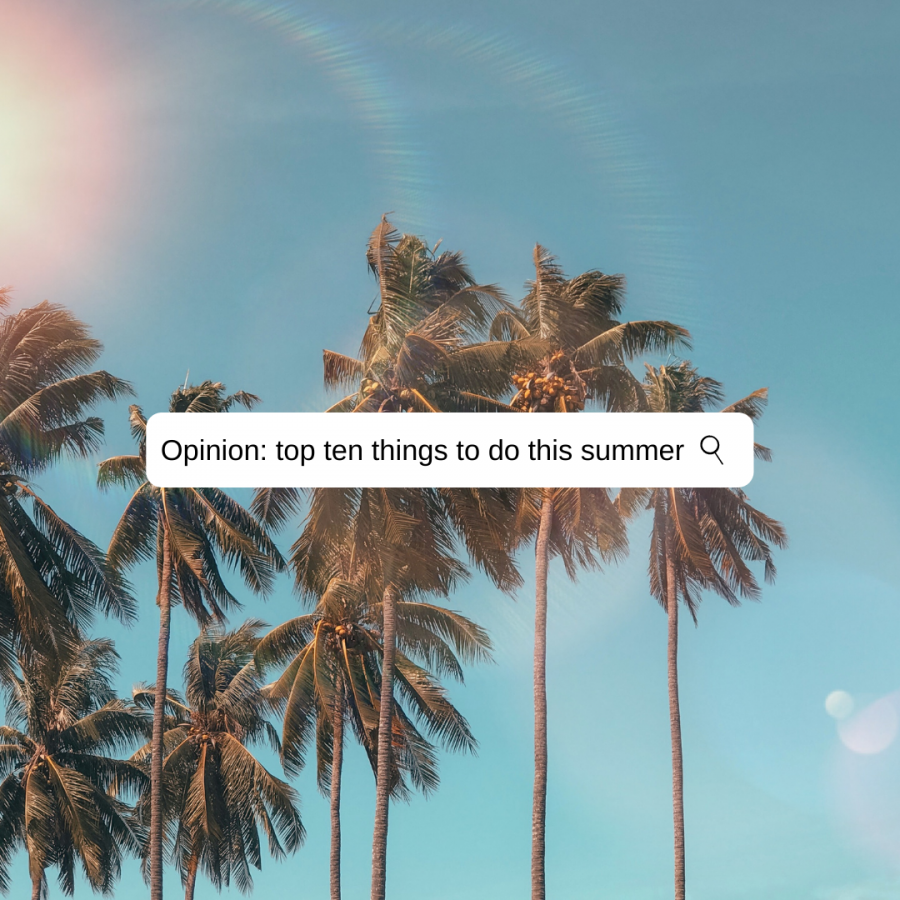 Opinion: Top ten things to do this summer